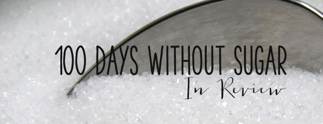 100 Days Without Sugar In Review