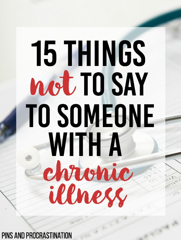 It's difficult to know how to deal with a friend or loved one who has a chronic illness. We learn that when you are sick you treat it and it goes away. Chronic conditions don't go away. Invisible illnesses are illnesses that you can't see just by looking at someone. Things like Chronic Migraines, Lupus, Postural Orthostatic Tachycardia Syndrome, Fibromyalgia, etc. don't affect your appearance, but they affect how your body functions and feels. When you say these 15 things to someone with a chronic illness, you probably don't mean to hurt their feelings. A lot of the time you are just trying to understand or sympathize. Unfortunately, they can really hurt. So these are 15 things not to say to someone with a chronic illness.