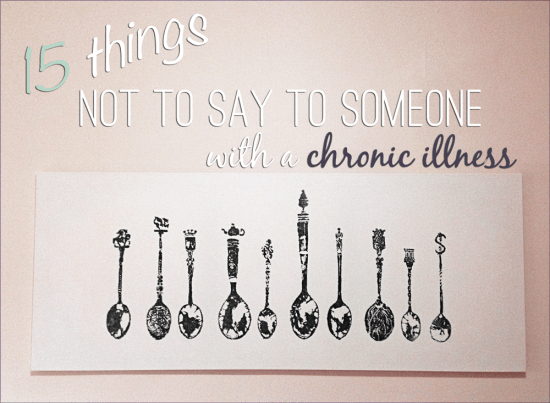 15-things-not-to-say-to-someone-with-a-chronic-illness