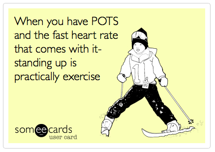 When you have POTS and the fast heart rate that comes with it, standing up is practically exercise