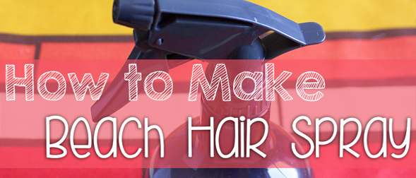 How to Make Homemade Beach Texturizing Hair Spray (That Also Moisturizes Your Hair)