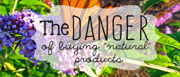 """The danger of buying """"natural"""" products"""