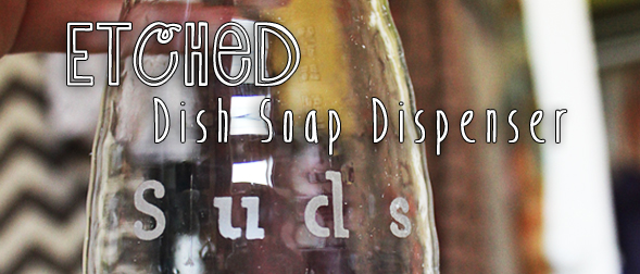 How to Make an Etched Dishsoap Dispenser (So Easy Anyone Can Do It!)
