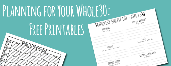 Preparing your Whole30: Free Printables (Fit your whole meal plan on one page!)