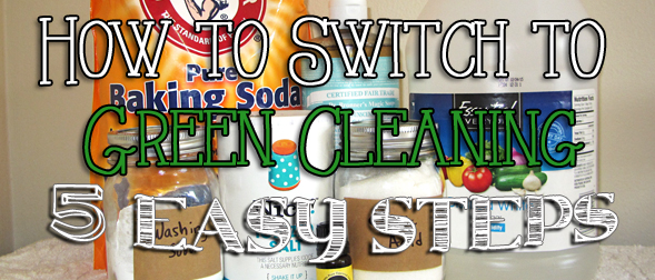 How do I get started switching to green cleaning? 5 easy steps