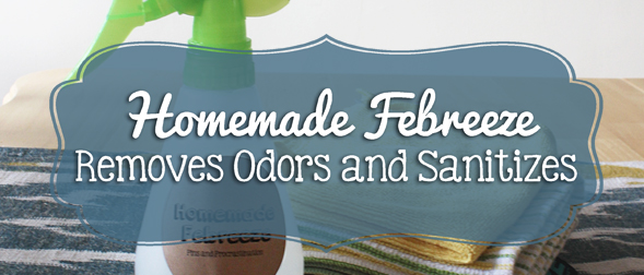Homemade Febreeze: Removes Odor and Sanitizes