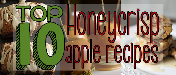 Top Ten Honeycrisp Apple Recipes