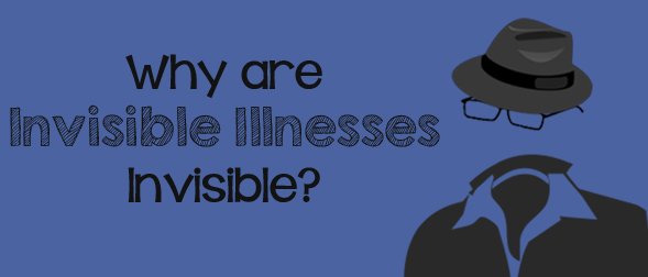 Why are invisible illnesses invisible?