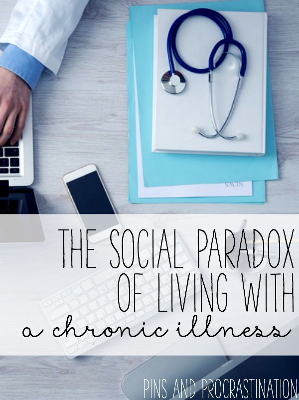 Living with chronic illness isn't easy, especially figuring out how to manage your social life. This one paradox is one of the most difficult parts of trying to be social with a chronic illness.
